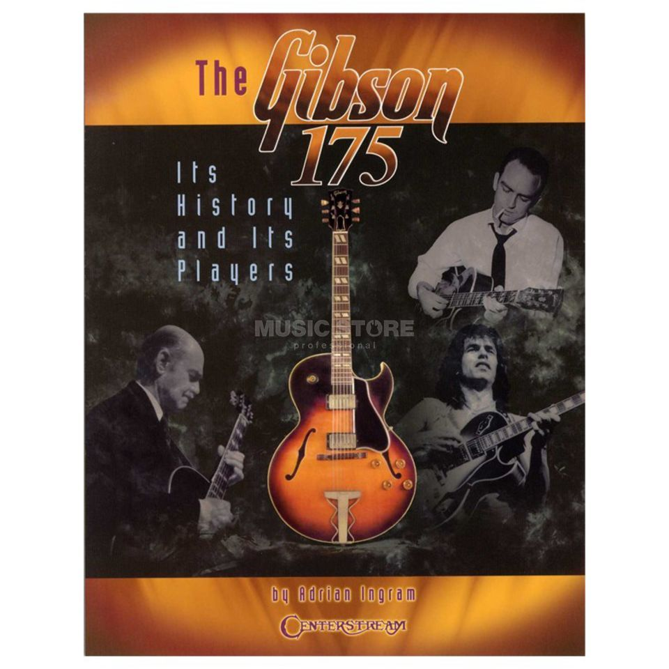 Centerstream Publications Adrian Ingram: The Gibson 175 - Its History And Its Players Produktbild